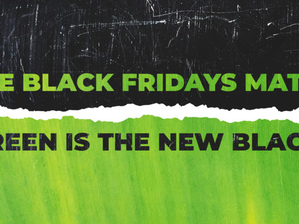 Make Black Fridays matter. Green is the new Black.