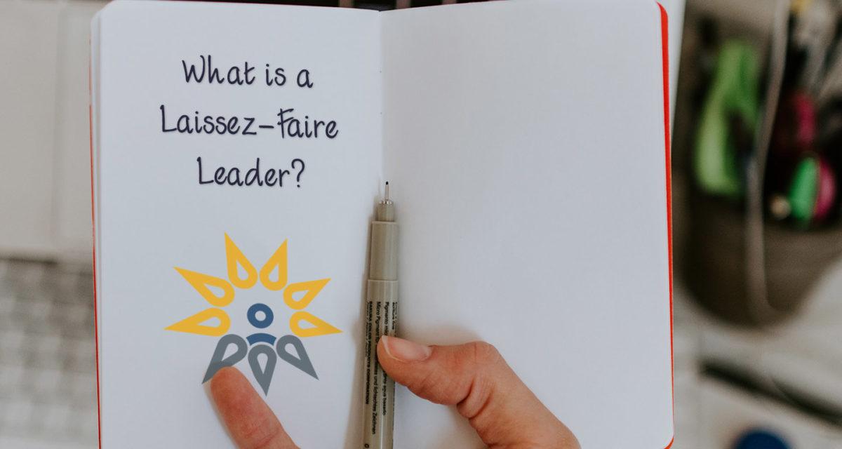 What is a Laissez-Faire Leader?