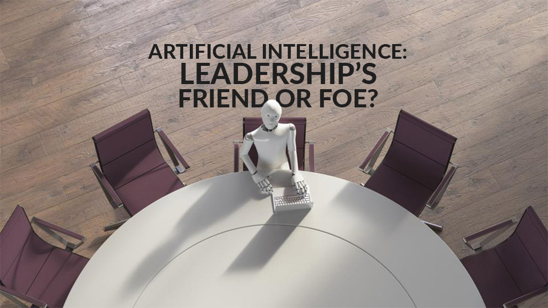 Artificial Intelligence: Leadership's Friend Or Foe? // Featured on Forbes